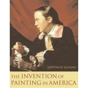The Invention of Painting in America by David Rosand