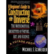 A Beginner's Guide to Constructing the Universe by Michael S. Schneider