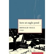 Here at Eagle Pond by Donald Hall