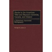 Blacks in the American West and Beyond--America, Canada, and Mexico by George H. Junne