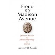 Freud on Madison Avenue by Lawrence R. Samuel