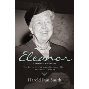 Eleanor: A Spiritual Biography: The Faith of the 20th Century S Most Influential Woman