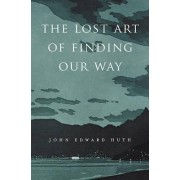 The Lost Art of Finding Our Way by John Edward Huth