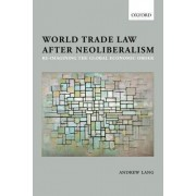 World Trade Law After Neoliberalism by Andrew Lang