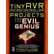 TinyAVR Microcontroller Projects for the Evil Genius by Dhananjay V. Gadre
