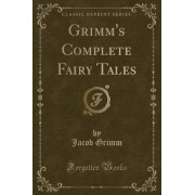 Grimm's Complete Fairy Tales (Classic Reprint) by Jacob Grimm
