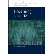 Governing Societies: Political Perspectives on Domestic and International Rule by Mitchell Dean