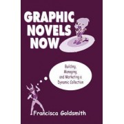 Graphic Novels Now by Francisca Goldsmith