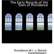 The Early Records of the Town of Providence by Provide (R I ) Record Commissioners