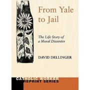 From Yale to Jail by David Dellinger