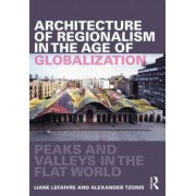 Architecture of Regionalism in the Age of Globalization by Liane Lefaivre