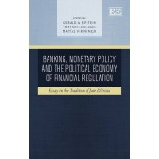 Banking, Monetary Policy and the Political Economy of Financial Regulation by Gerald A. Epstein