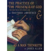 The Practice of the Presence of God/As a Man Thinketh by Brother Lawrence