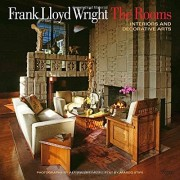 Margo Stipe Frank Lloyd Wright: the Rooms: Interiors and Decorative Arts /Anglais