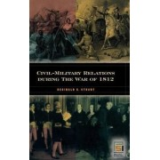 Civil-Military Relations During the War of 1812 by Reginald C. Stuart