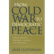 From Cold War to Democratic Peace by Janie Leatherman