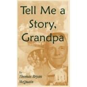 Tell Me a Story Grandpa by Thomas Bryan McQuain