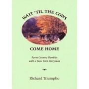 Wait 'til the Cows Come Home by Richard Triumpho