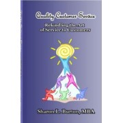 Quality Customer Service Rekindling the Art of Service to Customers by Sharon L Burton