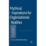Mythical Inspirations for Organizational Realities: v. 3 by Monika Kostera