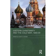 Eastern Christianity and the Cold War, 1945-91 by Lucian Leustean