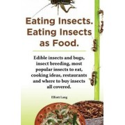 Eating Insects. Eating insects as food. Edible insects and bugs, insect breeding, most popular insects to eat, cooking ideas, restaurants and where to buy insects all covered. by Elliott Lang