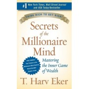 Secrets of the Millionaire Mind by T Harv Eker