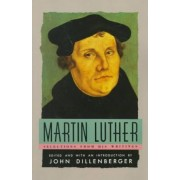 Selections from His Writings by Martin Luther