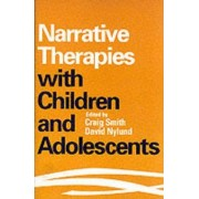 Narrative Therapies with Children and Adolescents by Craig Smith