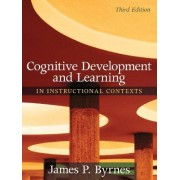 Cognitive Development and Learning in Instructional Contexts by James P. Byrnes