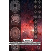 The New Frontier Of Religion And Science: Religious Experience, Neuroscience, And The Transcendent