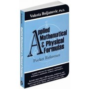 Applied Mathematical and Physical Formulas Pocket Reference by Vukota Boljanovic