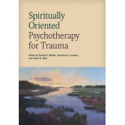 Spiritually Oriented Psychotherapy for Trauma by Donald F. Walker