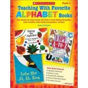 Teaching with Favorite Alphabet Books, Grades PreK-1 by Kama Einhorn