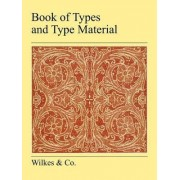 Book Of Types And Type Material by Wilkes & Co