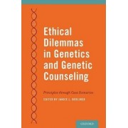 Ethical Dilemmas in Genetics and Genetic Counseling by Janice L. Berliner