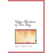 Winter Adventures of Three Boys by Egerton Ryerson Young