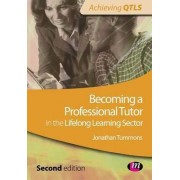 Becoming a Professional Tutor in the Lifelong Learning Sector by Jonathan Tummons