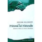 Prietenul lui Nietzsche. Istoria vietii lui Paul Deussen - Heiner Feldhoff