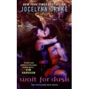 Wait for Dusk by Jocelynn Drake