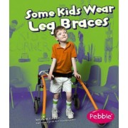 Some Kids Wear Leg Braces by Lola M. Schaefer