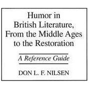 Humor in British Literature, from the Middle Ages to the Restoration by Don L. F. Nilsen