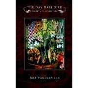 The Day Dali Died by Jeff Vandermeer