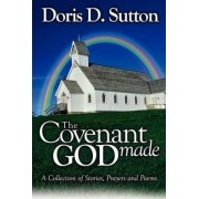 The Covenant God Made by Doris D Sutton