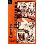 Cortes and Montezuma by Maurice Collis