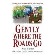 Gently Where the Roads Go by Mr. Alan Hunter