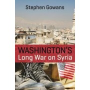 Washington's Long War on Syria by Stephen Gowans