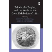 Britain, the Empire, and the World at the Great Exhibition of 1851 by Jeffrey A. Auerbach