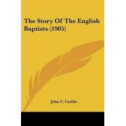 The Story of the English Baptists (1905) by John C Carlile