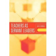 Teachers as Servant Leaders by Joe D. Nichols